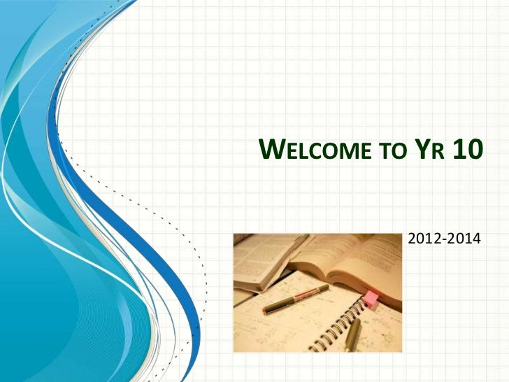 WELCOME TO YR 10          2012-2014