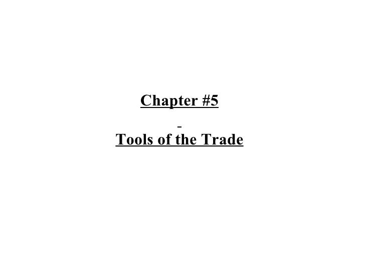 Chapter #5   Tools of the Trade