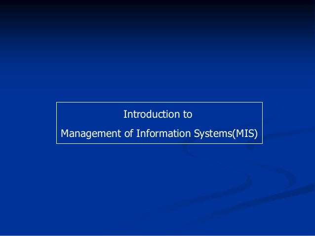 Introduction toManagement of Information Systems(MIS)