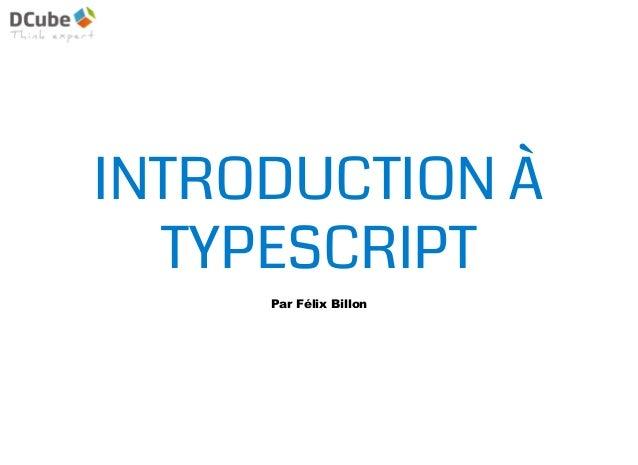 INTRODUCTION À TYPESCRIPT Par Félix Billon