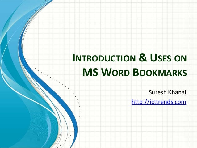 INTRODUCTION & USES ON MS WORD BOOKMARKS Suresh Khanal http://icttrends.com