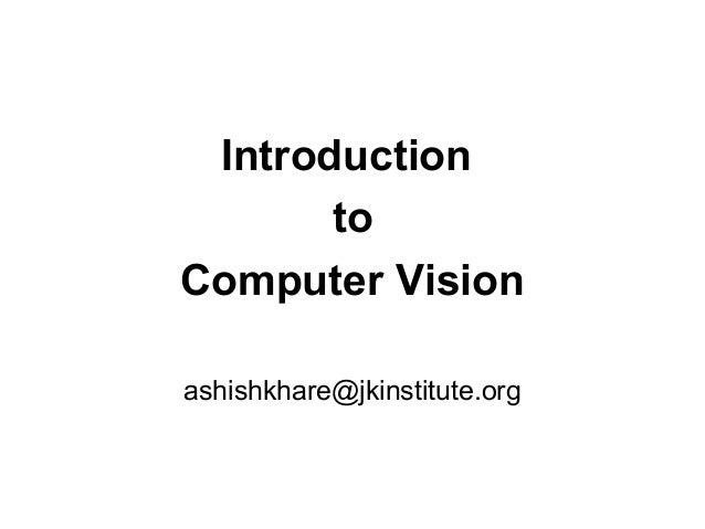 Introduction       toComputer Visionashishkhare@jkinstitute.org