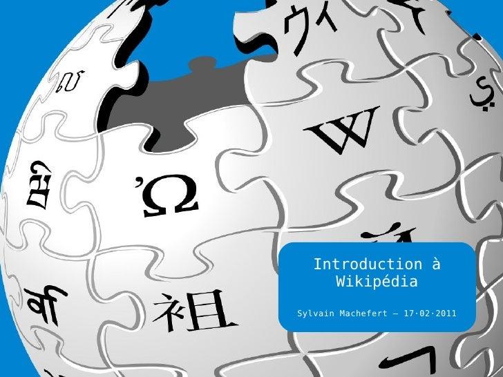Introduction à Wikipédia Sylvain Machefert – 17·02·2011