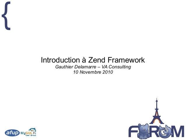 { Introduction à Zend Framework Gauthier Delamarre – VA Consulting 10 Novembre 2010