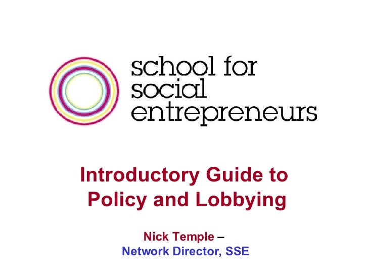 Nick Temple  –  Network Director, SSE Introductory Guide to  Policy and Lobbying