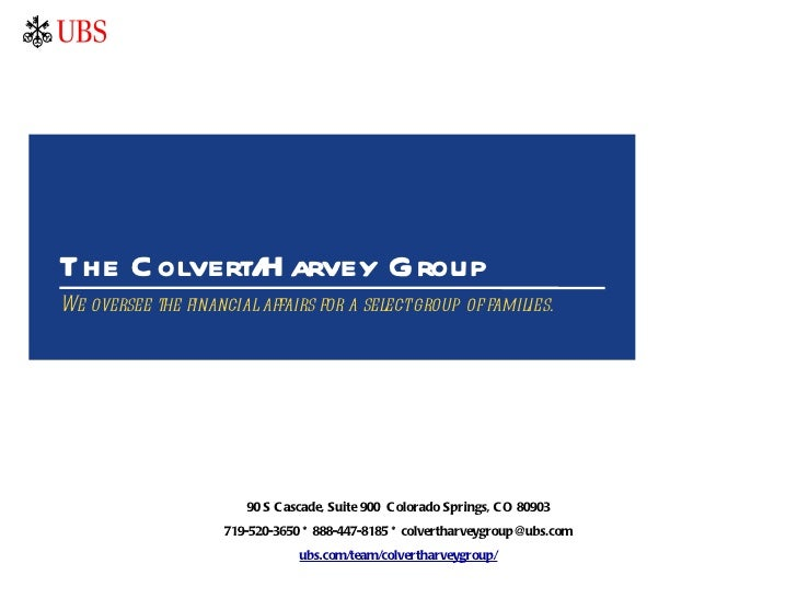 The Colvert/Harvey Group We oversee the financial affairs for a select group of families. 90 S Cascade, Suite 900  Colorad...