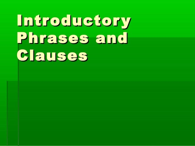 IntroductoryIntroductory Phrases andPhrases and ClausesClauses