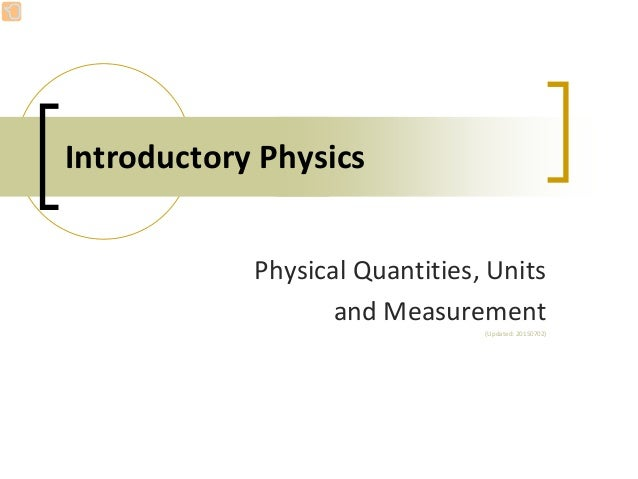IntroductoryPhysics PhysicalQuantities,Units andMeasurement (Updated:20150702)