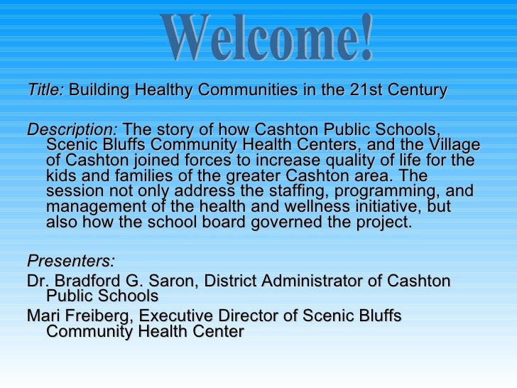 Title: Building Healthy Communities in the 21st Century  Description: The story of how Cashton Public Schools,   Scenic Bl...