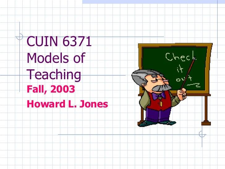 CUIN 6371 Models of  Teaching Fall, 2003 Howard L. Jones
