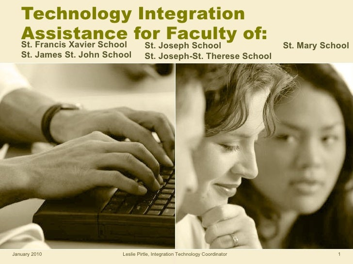 Technology Integration  Assistance for Faculty of: St. Francis Xavier School  St. James St. John School St. Joseph School ...