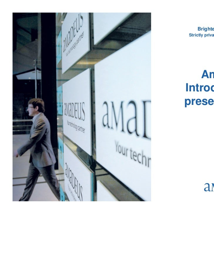 Brighter, Bolder, BetterStrictly private and confidential                November 2011   AmadeusIntroductorypresentation  ...