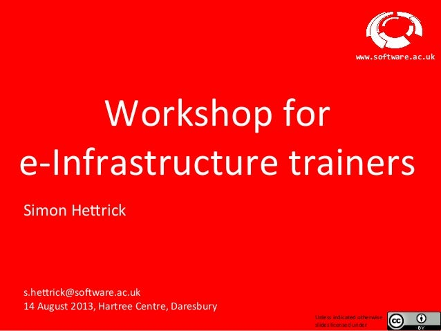 So#ware	   Sustainability	   Ins2tute	    www.software.ac.uk	    	    Workshop	   for	    e-­‐Infrastructure	   trainers	 ...