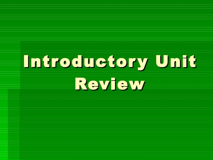 Introductory Unit Review