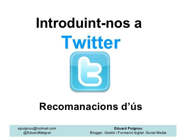 Introduint-nos a                       Twitter           Recomanacions d'úsepuignou@hotmail.com                     Eduard...