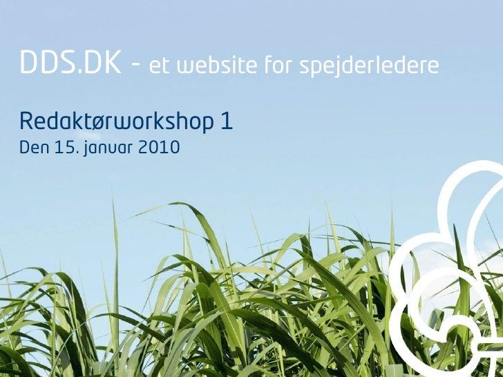 DDS.DK - et website for spejderledere Redaktørworkshop 1 Den 15. januar 2010