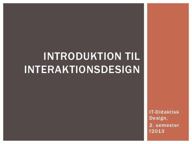 INTRODUKTION TILINTERAKTIONSDESIGN                      IT-Didaktisk                      Design,                      2. ...