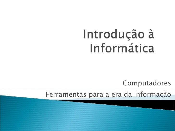 Computadores Ferramentas para a era da Informação