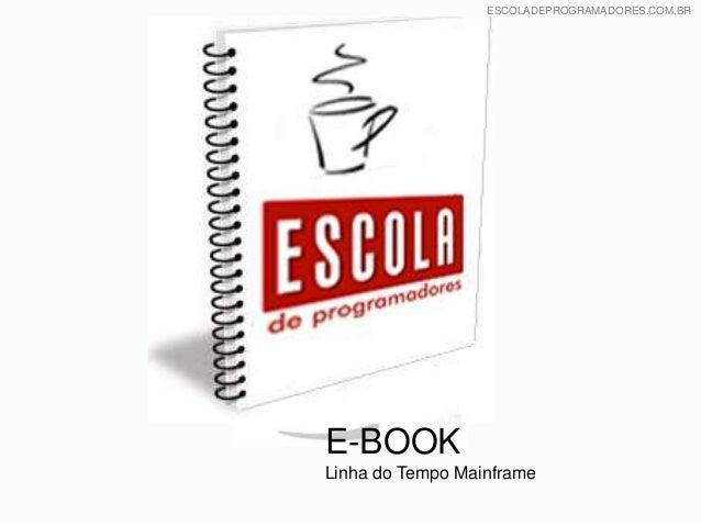 ESCOLADEPROGRAMADORES.COM.BR E-BOOK Linha do Tempo Mainframe