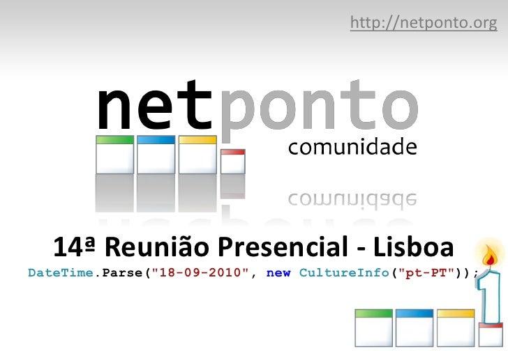 "http://netponto.org<br />14ª Reunião Presencial - LisboaDateTime.Parse(""18-09-2010"", newCultureInfo(""pt-PT""));<br />"