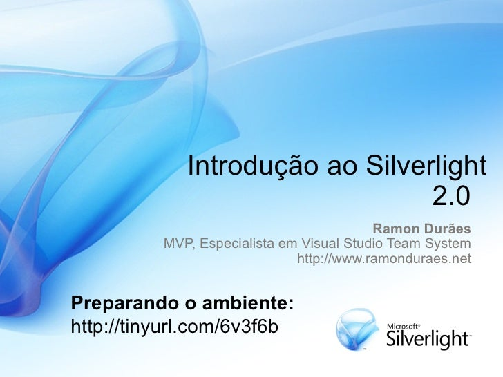 Introdução ao Silverlight 2.0  Ramon Durães MVP, Especialista em Visual Studio Team System http://www.ramonduraes.net Prep...