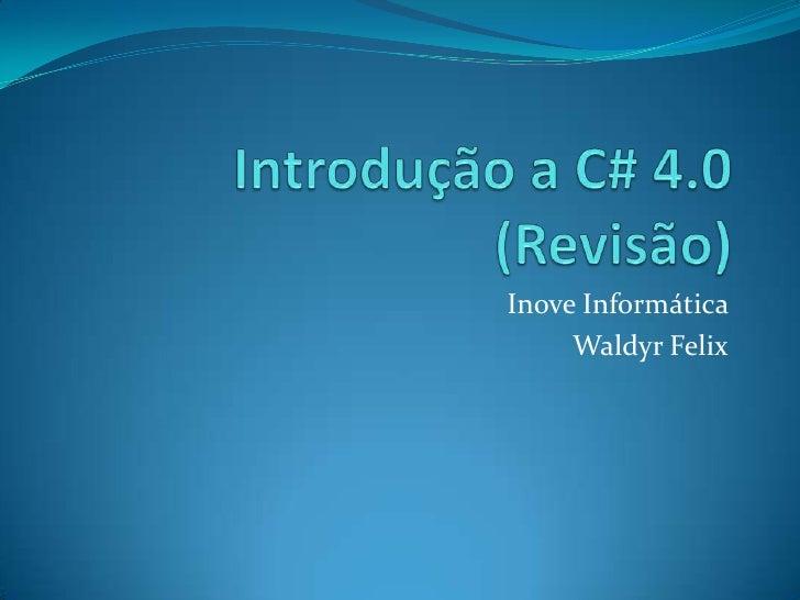 Introdução a C# 4.0 (Revisão)<br />Inove Informática <br />Waldyr Felix<br />