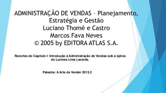 ADMINISTRAÇÃO DE VENDAS – Planejamento, Estratégia e Gestão Luciano Thomé e Castro Marcos Fava Neves © 2005 by EDITORA ATL...
