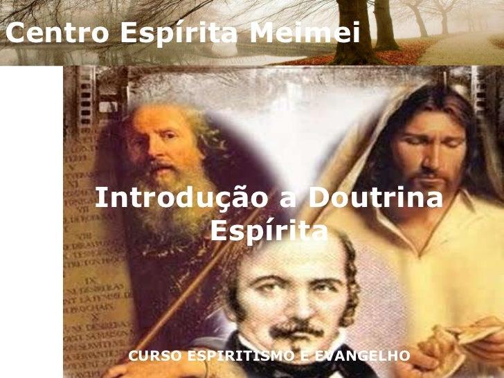 Introdução a doutrina espirita-Palestra do Curso Espiritismo E Evangelho-GECMEIMEI