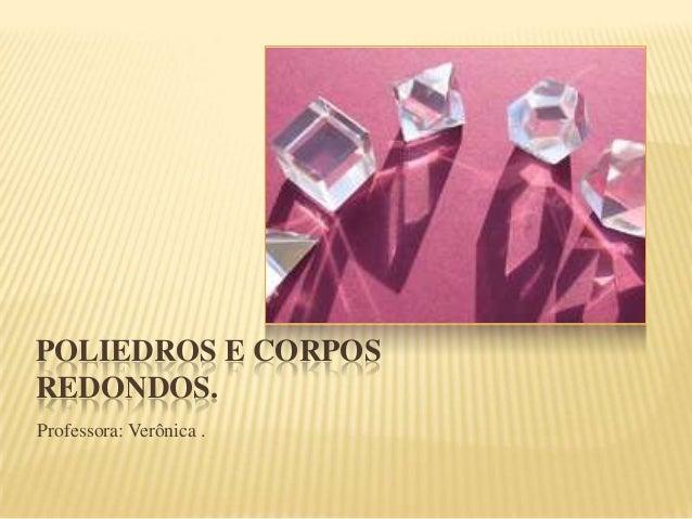 Introdução a geometria espacial: corpos redondos e poliedros.