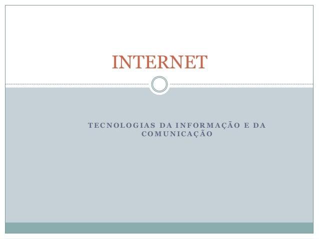 INTERNETTECNOLOGIAS DA INFORMAÇÃO E DA        COMUNICAÇÃO