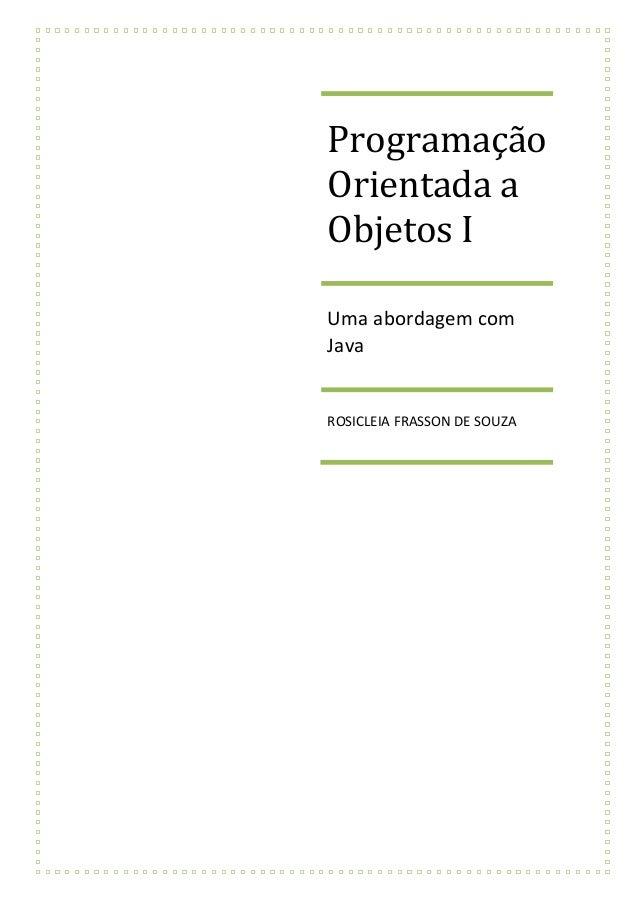 ProgramaçãoOrientada aObjetos IUma abordagem comJavaROSICLEIA FRASSON DE SOUZA