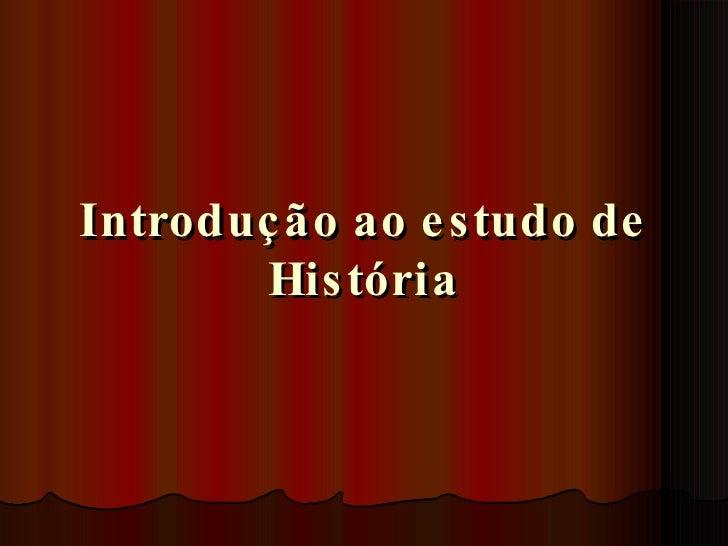 Introdução ao estudo de História
