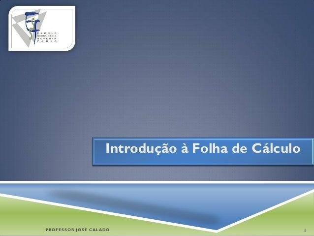 Introdução à Folha de CálculoPROFESSOR JOSÉ CALADO                              1