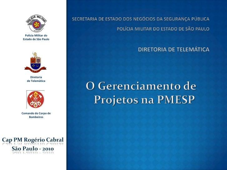 Polícia Militar do Estado de São Paulo          Diretoria    de Telemática     Comando do Corpo de     Bombeiros