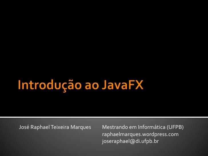 José Raphael Teixeira Marques   Mestrando em Informática (UFPB)                                 raphaelmarques.wordpress.c...