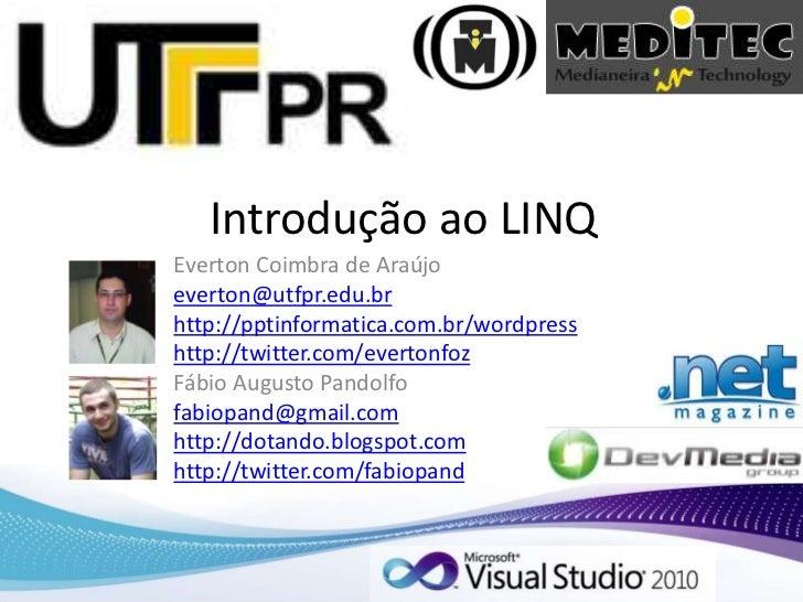 Introdução ao LINQ<br />Everton Coimbra de Araújo<br />everton@utfpr.edu.br<br />http://pptinformatica.com.br/wordpress<br...