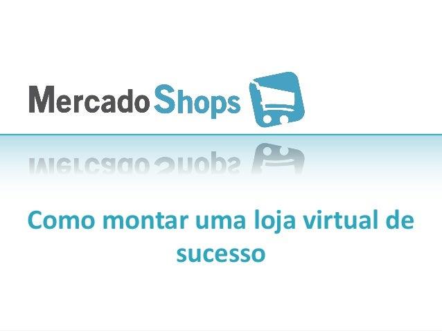 Como montar uma loja virtual de          sucesso