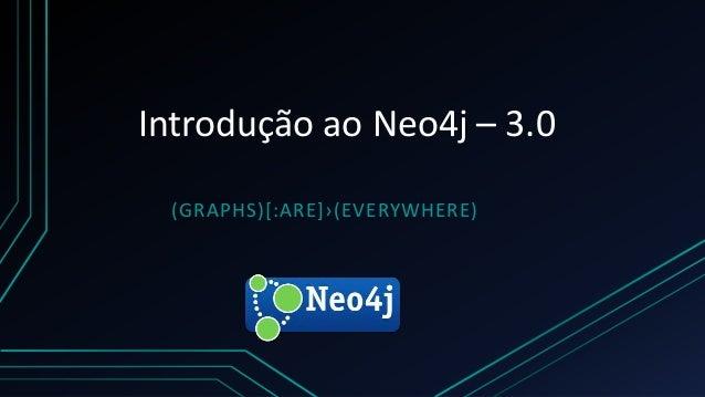 Introdução ao Neo4j – 3.0 (GRAPHS)[:ARE]›(EVERYWHERE)