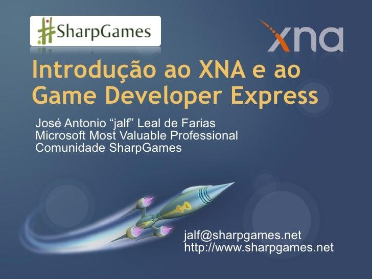 """Introdução ao XNA e ao Game Developer Express José Antonio """"jalf"""" Leal de Farias Microsoft Most Valuable Professional Comu..."""
