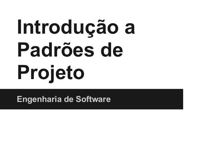 Introdução a Padrões de Projeto Engenharia de Software