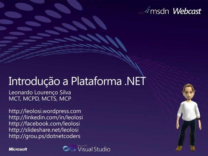 Microsoft .NET (lê-se dotNET) 1   Idéia da Microsoft de criar uma plataforma única de desenvolvimento 2   Plataforma para ...