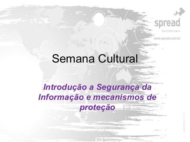 Semana CulturalIntrodução a Segurança daInformação e mecanismos deproteção