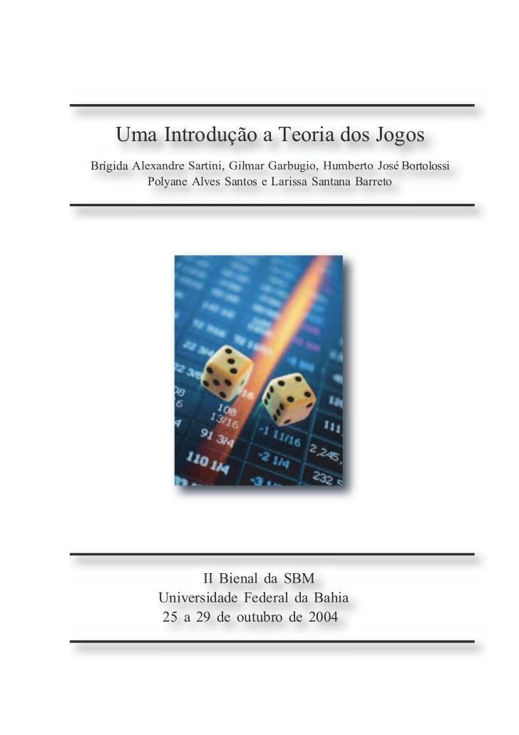 Uma Introdução a Teoria dos JogosBrígida Alexandre Sartini, Gilmar Garbugio, Humberto José Bortolossi           Polyane Al...