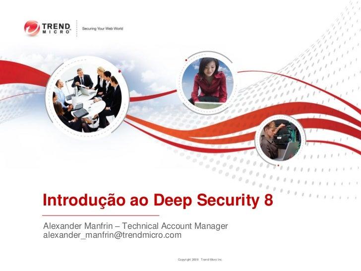 Introdução ao Deep Security 8Alexander Manfrin – Technical Account Manageralexander_manfrin@trendmicro.com                ...