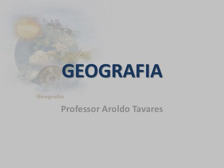 GEOGRAFIAProfessor Aroldo Tavares