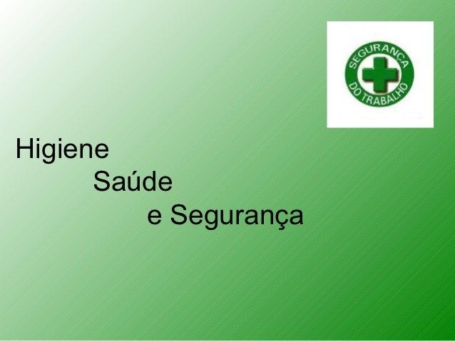 Higiene      Saúde         e Segurança