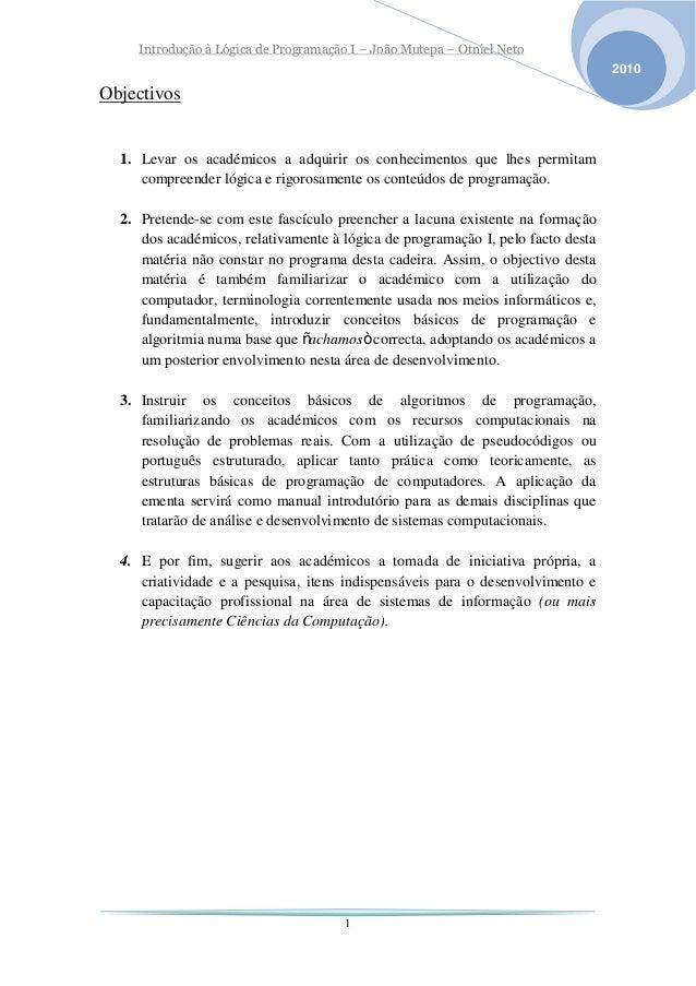 Introdução à Lógica de Programação I  João Mutepa  Otniel Neto 2010  Objectivos  1. Levar os académicos a adquirir os conh...