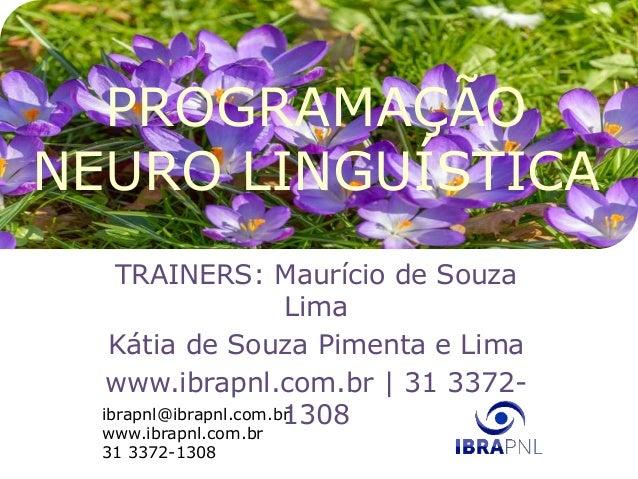 ibrapnl@ibrapnl.com.br www.ibrapnl.com.br 31 3372-1308 PROGRAMAÇÃO NEURO LINGUÍSTICA TRAINERS: Maurício de Souza Lima Káti...