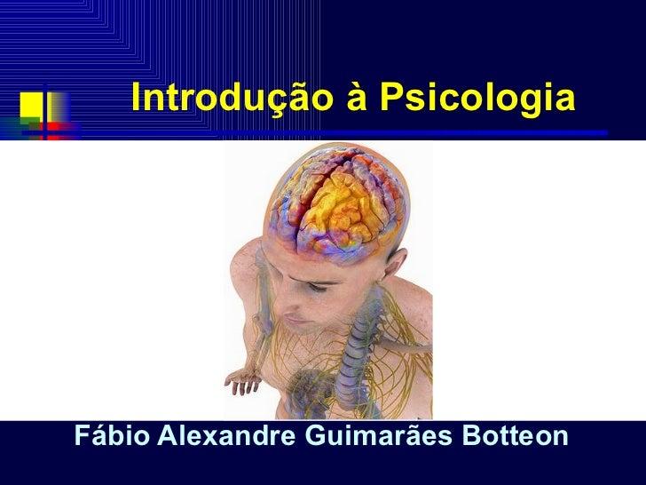 Introdução à Psicologia Fábio Alexandre Guimarães Botteon