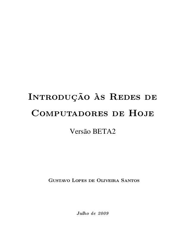Introdução às Redes deComputadores de Hoje          Versão BETA2   Gustavo Lopes de Oliveira Santos            Julho de 2009